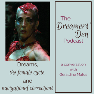 Dreams the Female Cycle and Navigational Corrections with Geraldine Matus The Dreamers Den Podcast with Leilani Navar thedreamersden.org