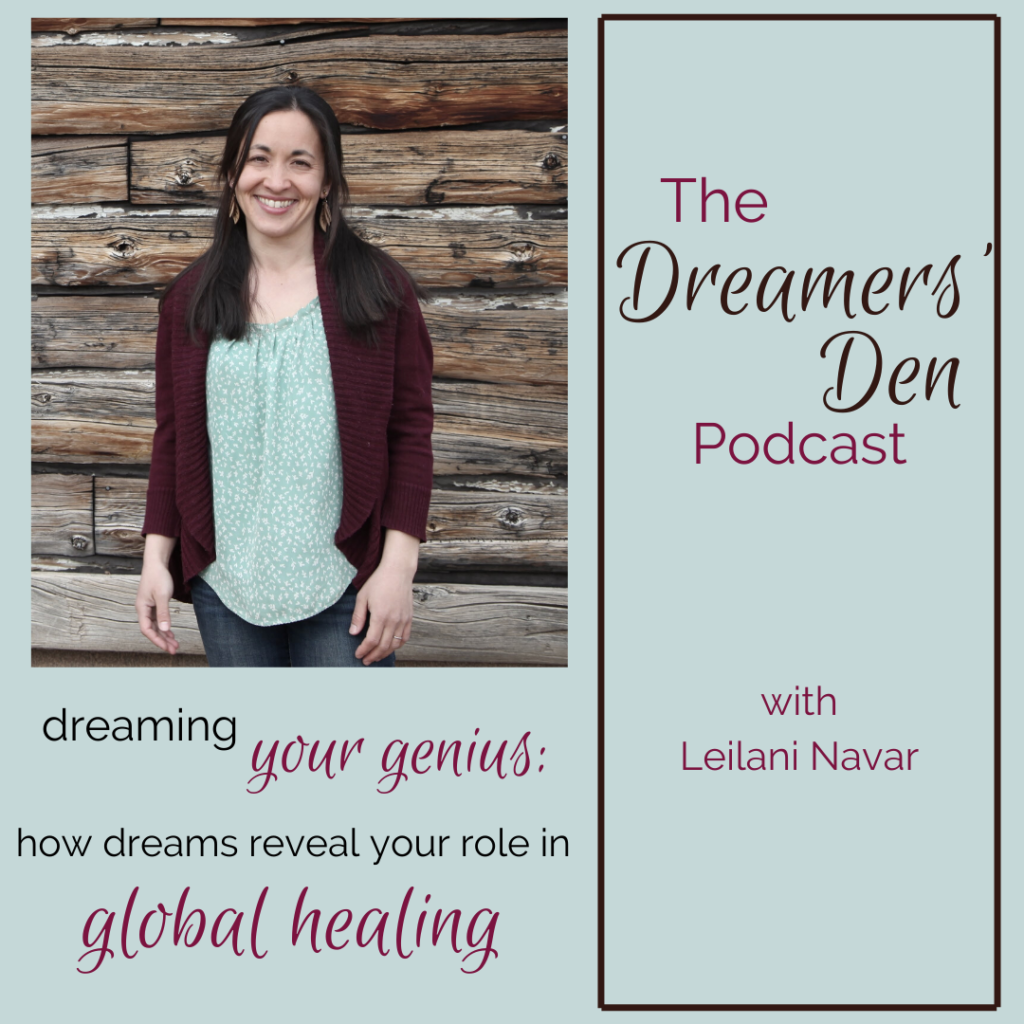 Dreamers Den Episode 15 Dreaming Your Genius How Dreams Reveal Your Role in Global Healing with Leilani Navar