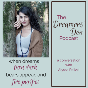 When Dreams Turn Dark, Bears Appear, and Fire Purifies with Alyssa Polizzi The Dreamers Den Podcast with Leilani Navar thedreamersden.org