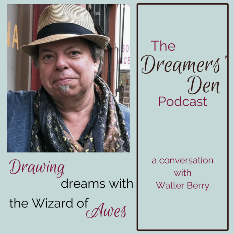 Drawing Dreams with the Wizard of Awes Walter Berry on the Dreamers Den Podcast with Leilani Navar thedreamersden.org