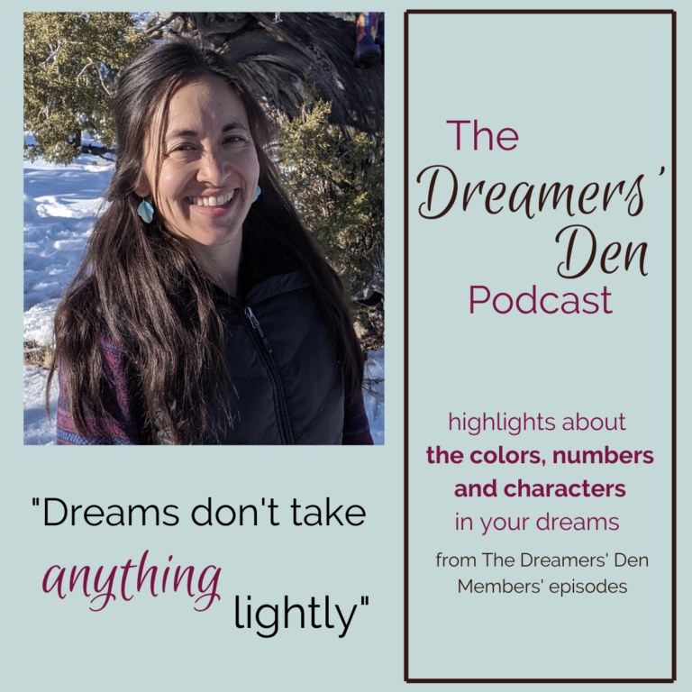 Dreams Don't Take Anything Lightly Highlights about Colors Numbers and Characters in Your Dreams from The Dreamers' Den Members Episodes with Leilani Navar thedreamersden.org