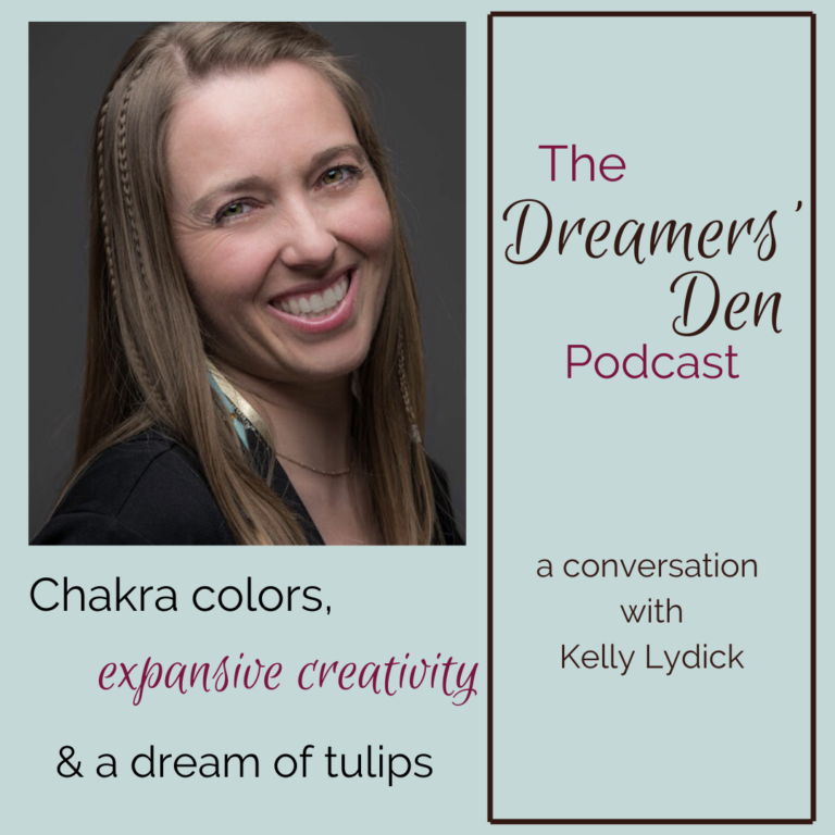 Dreamers Den Podcast Episode 25 Chakra Colors Expansive Creativity and a Dream of Tulips with Kelly Lydick hosted by Leilani Navar thedreamersden.org