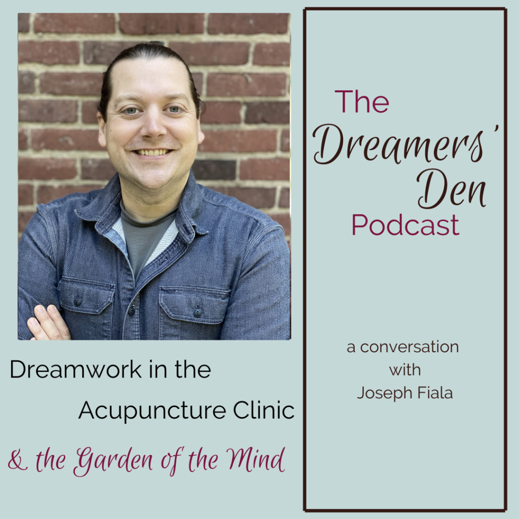 Dreamers Den Podcast Episode 27 with Joseph Fiala Dreamwork in the Acupuncture Clinic and the Garden of the Mind hosted by Leilani Navar thedreamersden.org