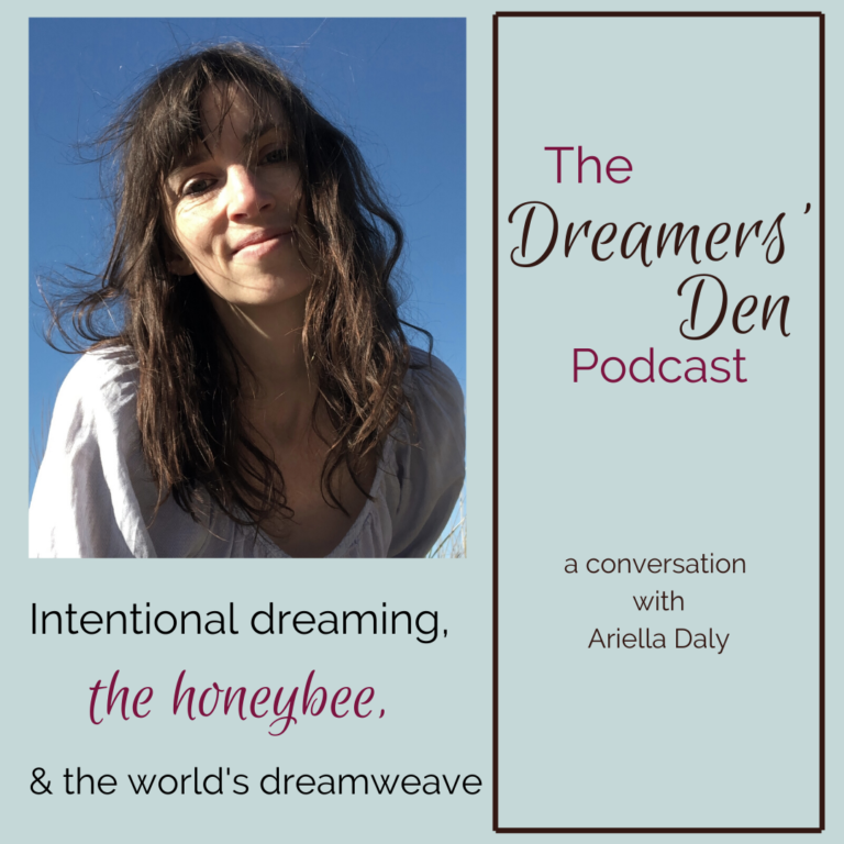 Dreamers Den Podcast Episode 31 Intentional Dreaming the Honeybee and the World's Dreamweave with Ariella Daly hosted by Leilani Navar thedreamersden.org