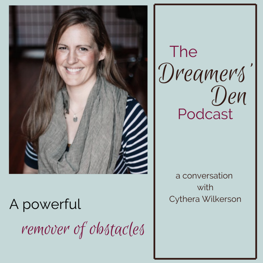 Dreamers Den Podcast Episode 32 A Powerful Remover of Obstacles with Cythera Wilkerson hosted by Leilani Navar thedreamersden.org
