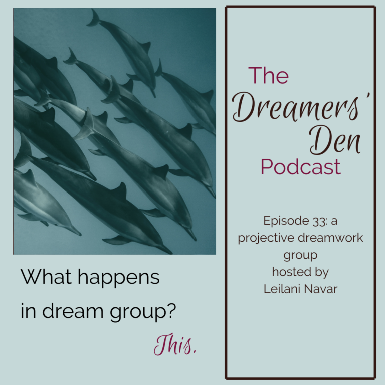 Dreamers Den Podcast Episode 33 What Happens in Dream Group? This. A projective dreamwork group hosted by Leilani Navar thedreamersden.org